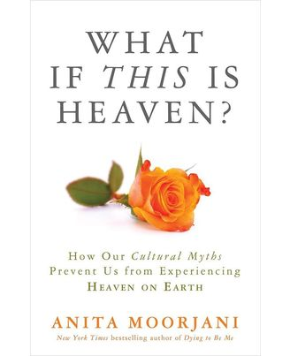 What if This is Heaven? : How Our Cultural Myths Prevent Us from Experiencing Heaven On Earth