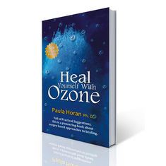 Heal Yourself With Ozone: Practical Suggestions For Oxygen Based Approaches To Healing- Paula Horan Ph. D