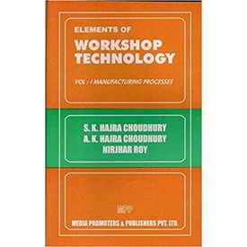 Elements of Workshop Technology vol- 1. Manufacturing Processes
