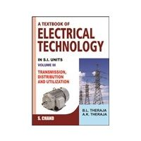Textbook of Electrical Technology volume- 3- Transmission, Distribution & Utilization