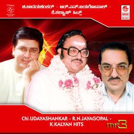 Chi. UDAYASHANKAR- R. N. JAYAGOPAL- K. KALYAN HITS