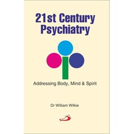 21st Century Psychiatry (Addressing Body, Mind and Spirit)