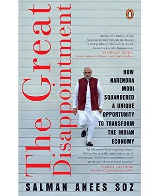 The Great Disappointment: How Narendra Modi Squandered a Unique Opportunity to Transform the Indian Economy
