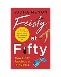 Feisty at Fifty: How I Stay Fabulous at Fifty- Plus