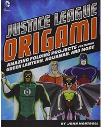 Justice League Origami: Amazing Folding Projects Featuring Green Lantern, Aquaman, And More (Dc Super Heroes: Dc Origami)