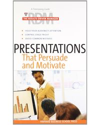 Presentations That Persuade and Motivate: The Results- Driven Manager Series (Harvard Results Driven Manager)