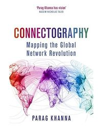 Connectography: Mapping the Future of Global Civilization: Politics & Current Affairs