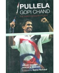 Pullela Gopi Chand: The World Beneath His Feat
