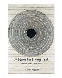 A Name For Every Leaf: Selected Poems, 1959- 2015