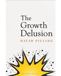 The Growth Delusion: The Wealth and Well- Being of Nations