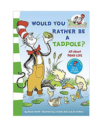 Would You Rather Be A Tadpole? He Cat In The Hat