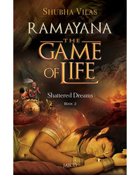 Ramayana: The Game Of Life- Book 2- Shattered Dreams