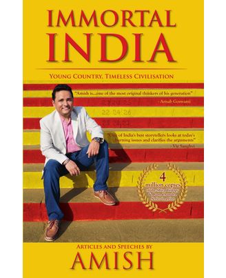 Immortal India: Young Country, Timeless Civilisation Articles and Speeches by Amish