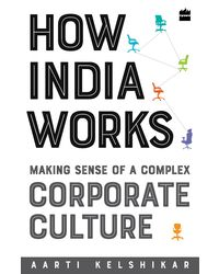 How India Works: Making Sense of a Complex Corporate Culture