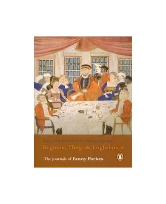 Begums, Thugs And Englishmen: Journals Of Fanny Parkes