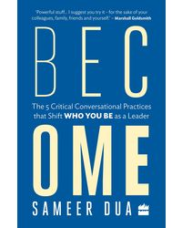 Become: The 5 Critical Conversational Practices that Shift 'Who You Be' as a Leader