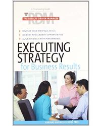 Executing Strategy for Business Results: The Results- Driven Manager Series
