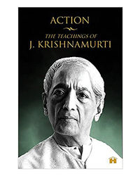 Action: The Teachings Of J. Krishnamurti