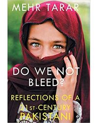Do We Not Bleed? : Reflections of a 21- st Century Pakistani