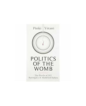 Politics of the Womb: The Perils of IVF, Surrogacy and Modified Babies