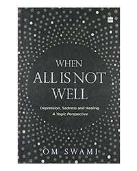 When All Is Not Well: Depression, Sadness And Healing- A Yogic Perspective