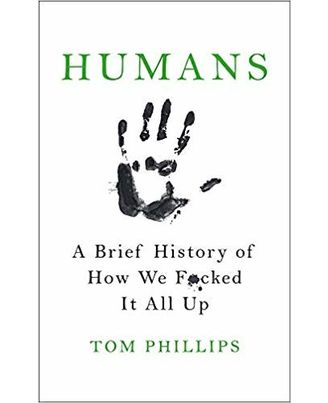 Humans: A Brief History of How We F* * ked It All Up Paperback