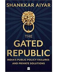 The Gated Republic: Public Policy Failures and Private Solutions