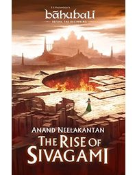The Rise of Sivagami: Book 1 of Baahubali- Before the Beginning