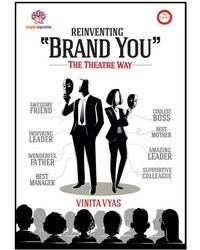 Reinventing Brand You- The Theatre Way