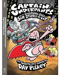 Captain Underpants and the Sensational Saga of Sir Stinks- a- Lot