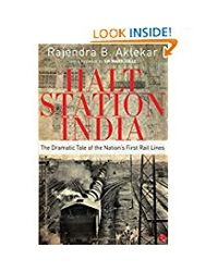 Halt Station India The Dramatic Tale Of The Nation's First Rail Lines