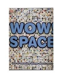 Wow! Space (Lots of Amazing Things about Space)