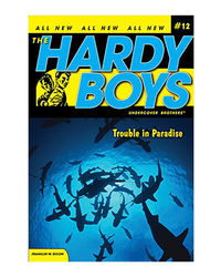 The Hardy Boys 12: Trouble In Paradise (Hardy Boys Undercover Brothers)