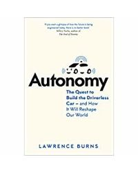 Autonomy: The Quest to Build the Driverless Car- And How It Will Reshape Our World