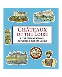 Chteaux of the Loire: A Three- Dimensional Expanding Pocket Guide