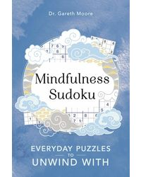 Mindfulness Sudoku: Everyday Puzzles To Unwind With
