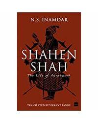 Shahenshah: The Life Of Aurangzeb