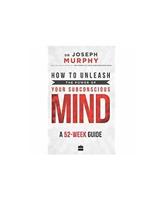 How to Unleash the Power of Your Subconscious Mind: A 52- week Guide