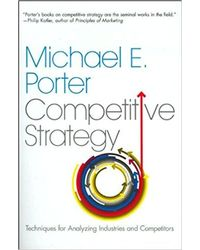 Competitive Strategy: Techniques For Analyzing Industries