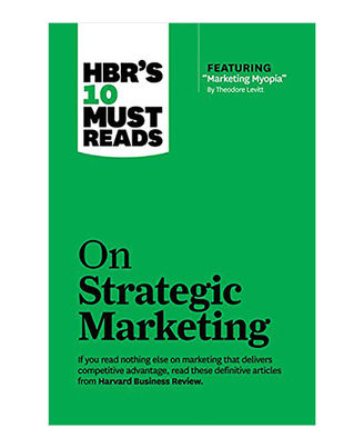 Hbr s 10 Must Reads: On Strategic Marketing (Harvard Business Review Must Reads)