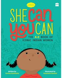 She Can You Can: The A- Z Book of Iconic Indian Women (Timeless Biographies)