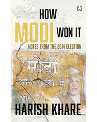 How Modi Won It: Notes from the 2014 Election