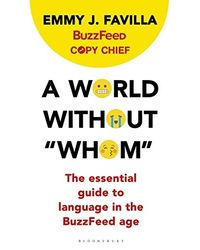 """A World Without"""" Whom"""" : The Essential Guide to Language in the BuzzFeed Age"""