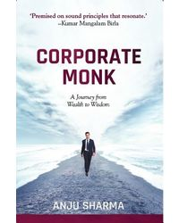 Corporate Monk, A Journey From Wealth To Wisdom