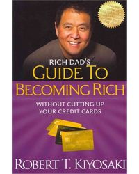 "Rich Dad's Guide to Becoming Rich Without Cutting Up Your Credit Cards: Turn"" Bad Debt"" Into"" Good Debt"""