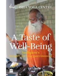 A Taste of Well- Being: Sadhguru's Insights for your Gastronomics