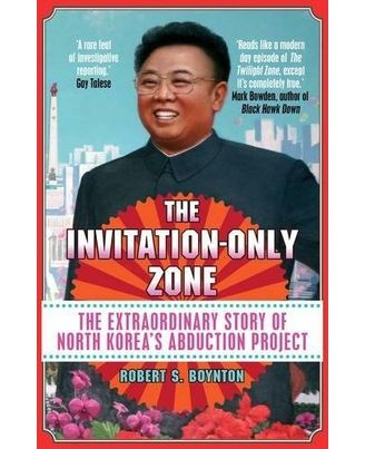 The Invitation- Only Zone: The Extraordinary Story of North Korea s Abduction Project