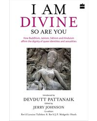 Am Divine. So Are You: How Buddhism, Jainism, Sikhism And Hinduism Affirm The Dignity Of Queer Identities And Sexualities