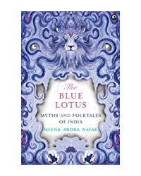 The Blue Lotus: Myths And Folktales Of India