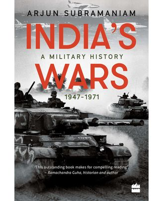 India s Wars: A Military History, 1947- 1971